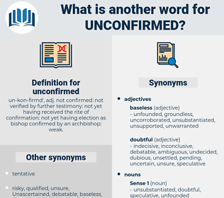 unconfirmed, synonym unconfirmed, another word for unconfirmed, words like unconfirmed, thesaurus unconfirmed