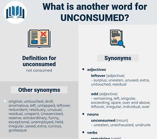 unconsumed, synonym unconsumed, another word for unconsumed, words like unconsumed, thesaurus unconsumed