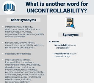 uncontrollability, synonym uncontrollability, another word for uncontrollability, words like uncontrollability, thesaurus uncontrollability