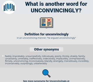 unconvincingly, synonym unconvincingly, another word for unconvincingly, words like unconvincingly, thesaurus unconvincingly