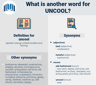 uncool, synonym uncool, another word for uncool, words like uncool, thesaurus uncool