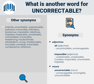 uncorrectable, synonym uncorrectable, another word for uncorrectable, words like uncorrectable, thesaurus uncorrectable