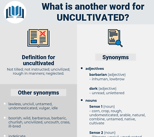 uncultivated, synonym uncultivated, another word for uncultivated, words like uncultivated, thesaurus uncultivated