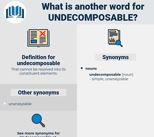 undecomposable, synonym undecomposable, another word for undecomposable, words like undecomposable, thesaurus undecomposable