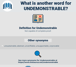 Undemonstrable, synonym Undemonstrable, another word for Undemonstrable, words like Undemonstrable, thesaurus Undemonstrable