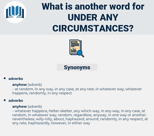 under any circumstances, synonym under any circumstances, another word for under any circumstances, words like under any circumstances, thesaurus under any circumstances