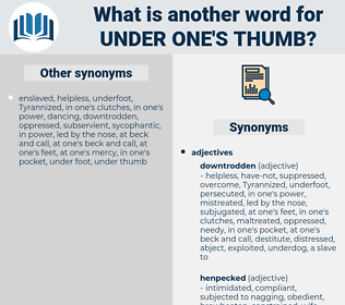 under one's thumb, synonym under one's thumb, another word for under one's thumb, words like under one's thumb, thesaurus under one's thumb
