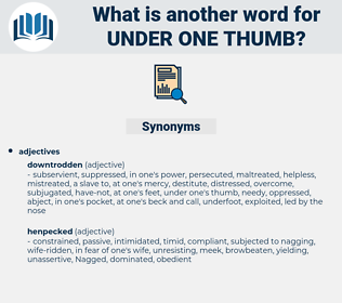 under one thumb, synonym under one thumb, another word for under one thumb, words like under one thumb, thesaurus under one thumb