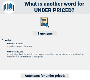 under priced, synonym under priced, another word for under priced, words like under priced, thesaurus under priced