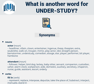 under-study, synonym under-study, another word for under-study, words like under-study, thesaurus under-study