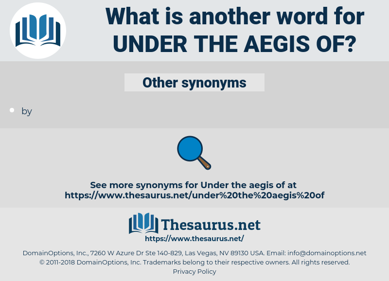 under the aegis of, synonym under the aegis of, another word for under the aegis of, words like under the aegis of, thesaurus under the aegis of