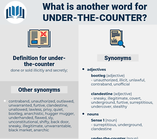 under-the-counter, synonym under-the-counter, another word for under-the-counter, words like under-the-counter, thesaurus under-the-counter