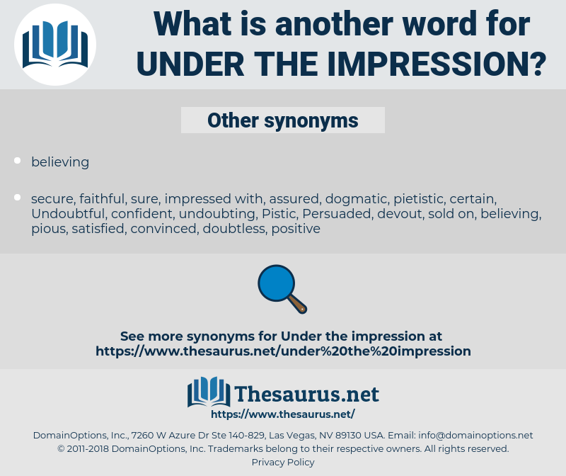 under the impression, synonym under the impression, another word for under the impression, words like under the impression, thesaurus under the impression
