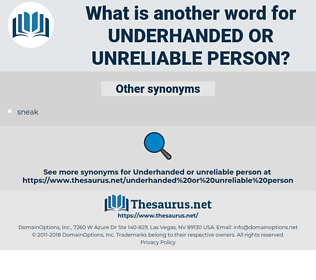underhanded or unreliable person, synonym underhanded or unreliable person, another word for underhanded or unreliable person, words like underhanded or unreliable person, thesaurus underhanded or unreliable person