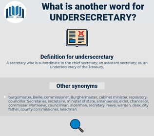 undersecretary, synonym undersecretary, another word for undersecretary, words like undersecretary, thesaurus undersecretary