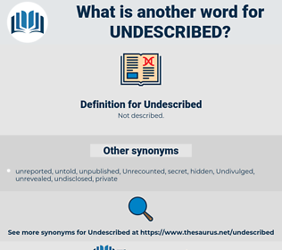Undescribed, synonym Undescribed, another word for Undescribed, words like Undescribed, thesaurus Undescribed