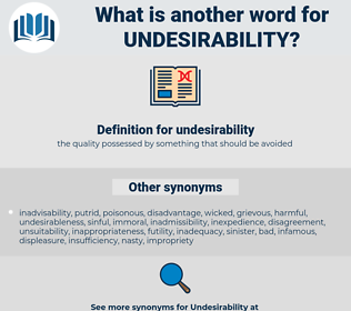 undesirability, synonym undesirability, another word for undesirability, words like undesirability, thesaurus undesirability