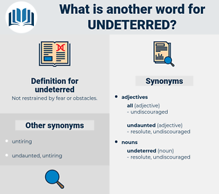 undeterred, synonym undeterred, another word for undeterred, words like undeterred, thesaurus undeterred