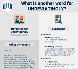 undeviatingly, synonym undeviatingly, another word for undeviatingly, words like undeviatingly, thesaurus undeviatingly