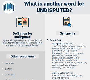 undisputed, synonym undisputed, another word for undisputed, words like undisputed, thesaurus undisputed