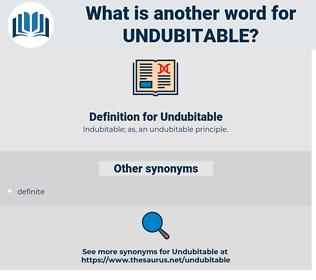 Undubitable, synonym Undubitable, another word for Undubitable, words like Undubitable, thesaurus Undubitable