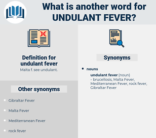 undulant fever, synonym undulant fever, another word for undulant fever, words like undulant fever, thesaurus undulant fever