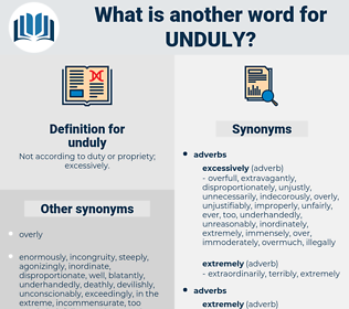 unduly, synonym unduly, another word for unduly, words like unduly, thesaurus unduly