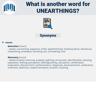 unearthings, synonym unearthings, another word for unearthings, words like unearthings, thesaurus unearthings