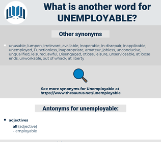 unemployable, synonym unemployable, another word for unemployable, words like unemployable, thesaurus unemployable