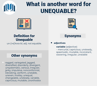 Unequable, synonym Unequable, another word for Unequable, words like Unequable, thesaurus Unequable