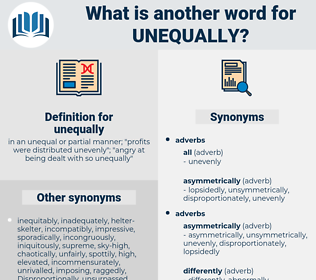 unequally, synonym unequally, another word for unequally, words like unequally, thesaurus unequally