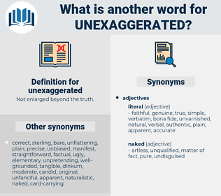 unexaggerated, synonym unexaggerated, another word for unexaggerated, words like unexaggerated, thesaurus unexaggerated
