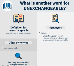unexchangeable, synonym unexchangeable, another word for unexchangeable, words like unexchangeable, thesaurus unexchangeable