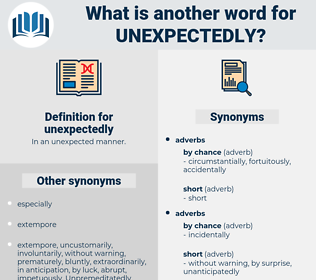 unexpectedly, synonym unexpectedly, another word for unexpectedly, words like unexpectedly, thesaurus unexpectedly