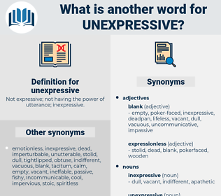 unexpressive, synonym unexpressive, another word for unexpressive, words like unexpressive, thesaurus unexpressive