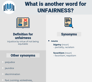 unfairness, synonym unfairness, another word for unfairness, words like unfairness, thesaurus unfairness