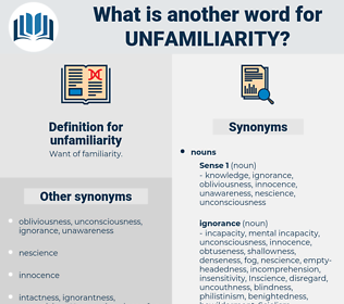 unfamiliarity, synonym unfamiliarity, another word for unfamiliarity, words like unfamiliarity, thesaurus unfamiliarity