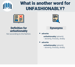unfashionably, synonym unfashionably, another word for unfashionably, words like unfashionably, thesaurus unfashionably