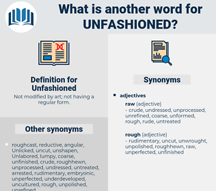 Unfashioned, synonym Unfashioned, another word for Unfashioned, words like Unfashioned, thesaurus Unfashioned