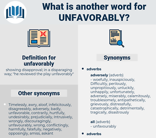 unfavorably, synonym unfavorably, another word for unfavorably, words like unfavorably, thesaurus unfavorably