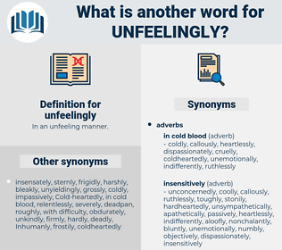 unfeelingly, synonym unfeelingly, another word for unfeelingly, words like unfeelingly, thesaurus unfeelingly