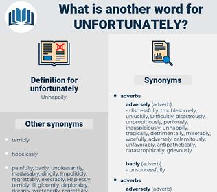 unfortunately, synonym unfortunately, another word for unfortunately, words like unfortunately, thesaurus unfortunately