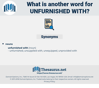 unfurnished with, synonym unfurnished with, another word for unfurnished with, words like unfurnished with, thesaurus unfurnished with