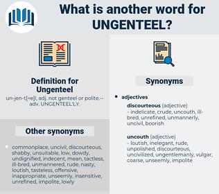 Ungenteel, synonym Ungenteel, another word for Ungenteel, words like Ungenteel, thesaurus Ungenteel