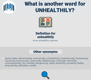unhealthily, synonym unhealthily, another word for unhealthily, words like unhealthily, thesaurus unhealthily