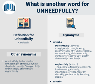 unheedfully, synonym unheedfully, another word for unheedfully, words like unheedfully, thesaurus unheedfully
