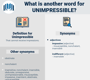 Unimpressible, synonym Unimpressible, another word for Unimpressible, words like Unimpressible, thesaurus Unimpressible