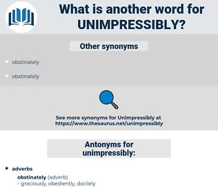 unimpressibly, synonym unimpressibly, another word for unimpressibly, words like unimpressibly, thesaurus unimpressibly