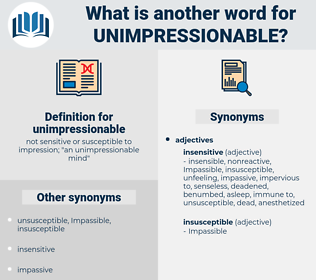 unimpressionable, synonym unimpressionable, another word for unimpressionable, words like unimpressionable, thesaurus unimpressionable