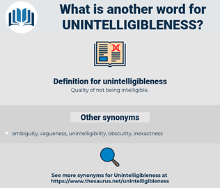 unintelligibleness, synonym unintelligibleness, another word for unintelligibleness, words like unintelligibleness, thesaurus unintelligibleness